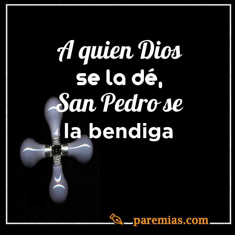 A quien Dios se la dé, San Pedro se la bendiga
