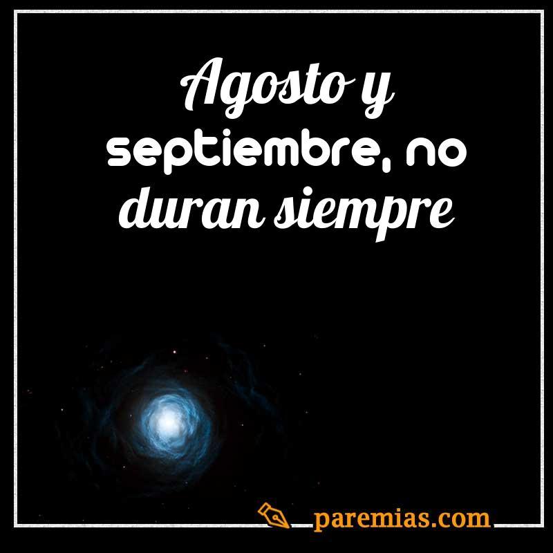 Agosto y septiembre, no duran siempre