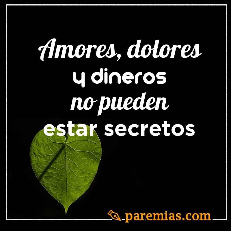 Amores, dolores y dineros no pueden estar secretos