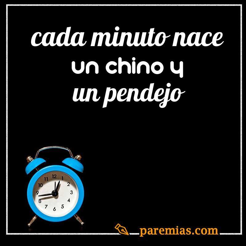 Cada minuto nace un chino y un pendejo