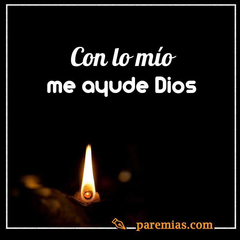 Con lo mío me ayude Dios