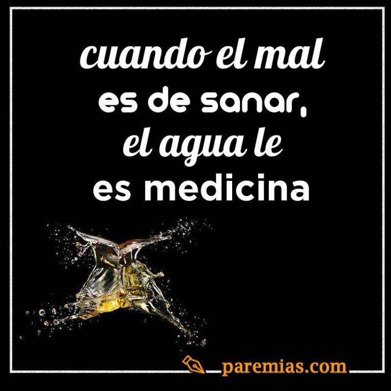 Cuando el mal es de sanar, el agua le es medicina