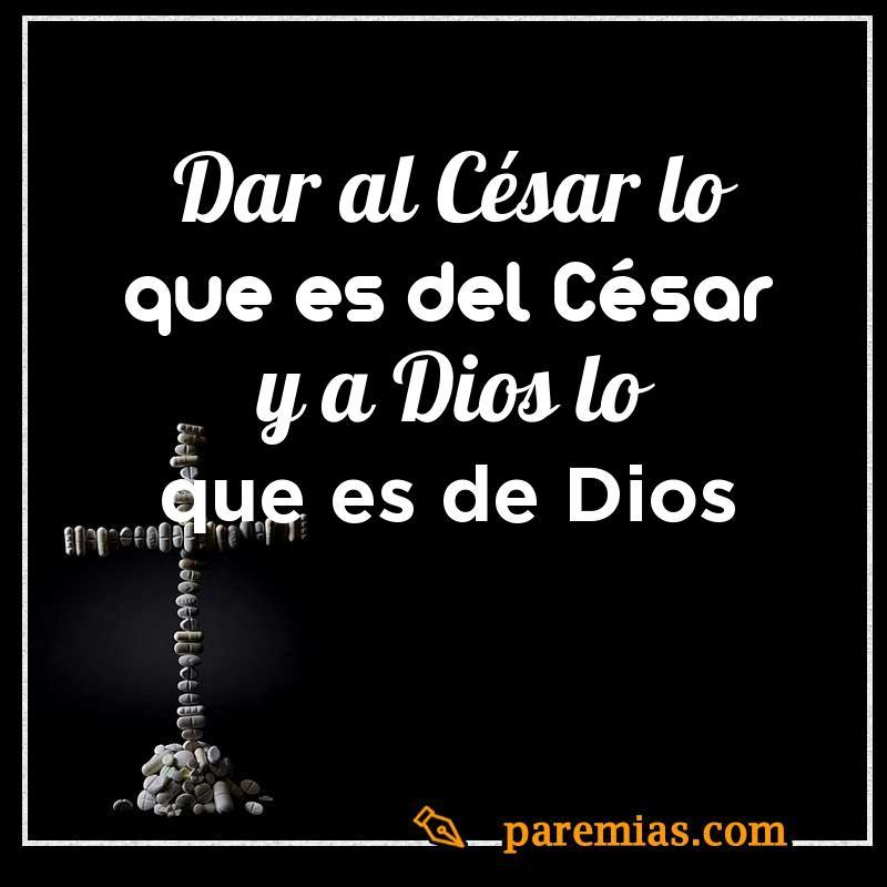 Dar al César lo que es del César y a Dios lo que es de Dios