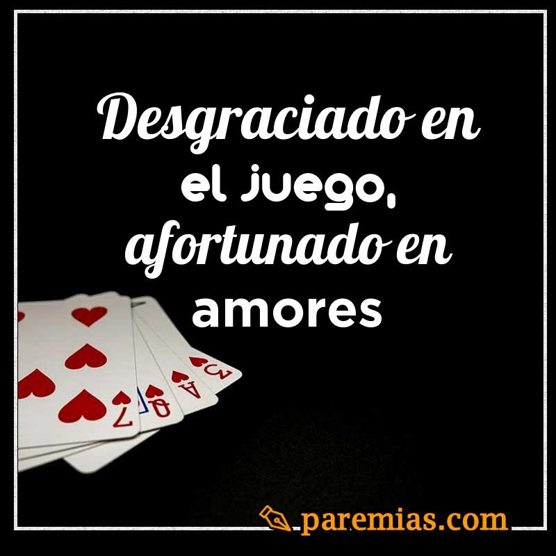 Desgraciado en el juego, afortunado en amores