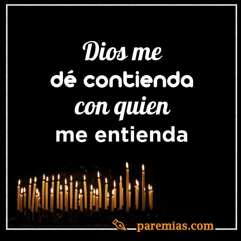 Dios me dé contienda con quien me entienda