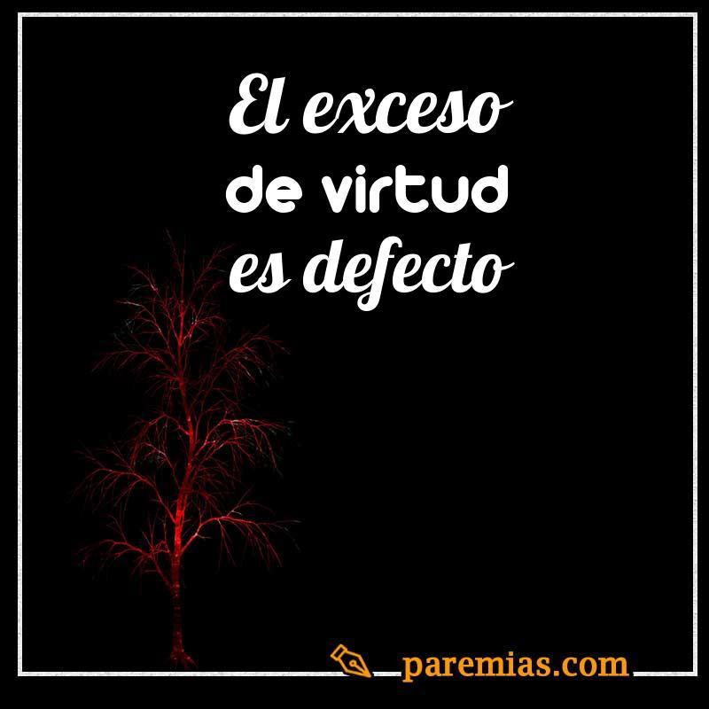 El exceso de virtud es defecto