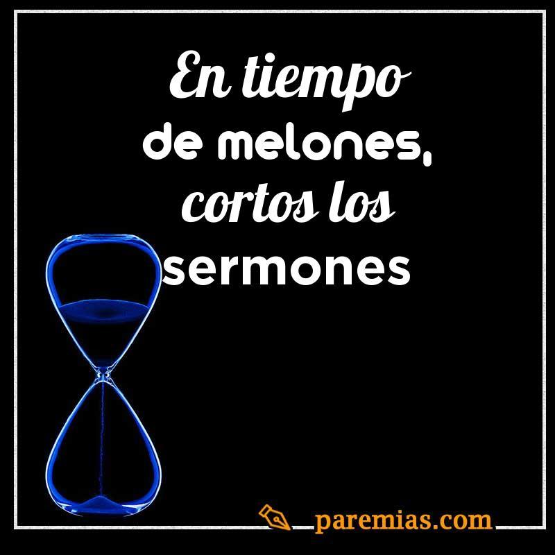 En tiempo de melones, cortos los sermones
