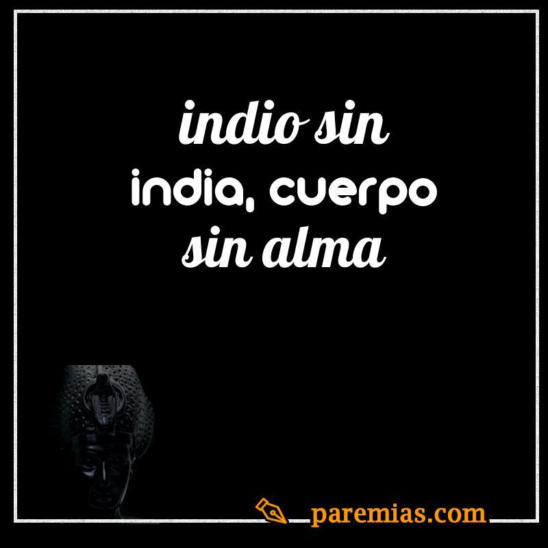 Indio sin india, cuerpo sin alma
