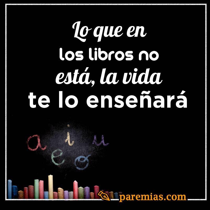Lo que en los libros no está, la vida te lo enseñará