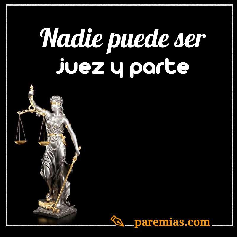Nadie puede ser juez y parte