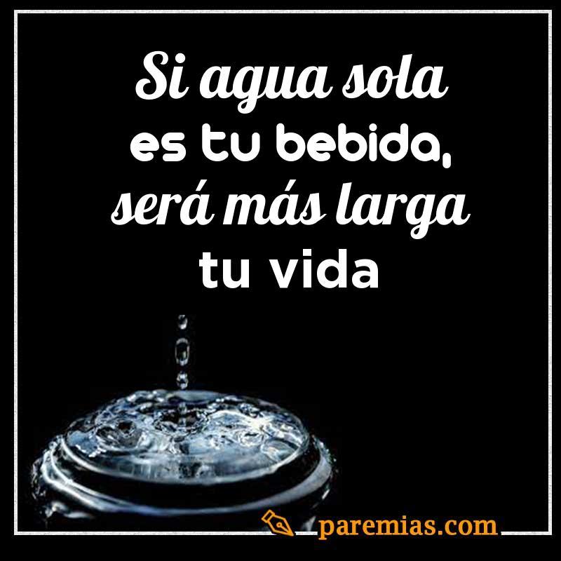 Si agua sola es tu bebida, será más larga tu vida